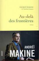 Couverture du livre « Au-delà des frontières » de Andrei Makine aux éditions Grasset Et Fasquelle