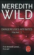 Couverture du livre « Hacker T.1 ; Dangereuses Affinités » de Meredith Wild aux éditions Lgf