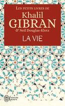 Couverture du livre « Les petits livres de Khalil Gibran ; la vie » de Khalil Gibran aux éditions J'ai Lu