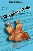 Couverture du livre « Chantons La Vie » de Fernand Toro aux éditions Edilivre-aparis