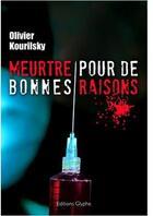 Couverture du livre « Meurtre pour de bonnes raisons » de Olivier Kourilsky aux éditions Glyphe