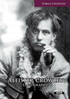 Couverture du livre « Aleister Crowley, la biographie » de Tobias Churton aux éditions Camion Blanc