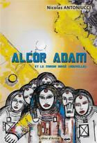 Couverture du livre « Alcor Adam et le miroir brisé » de Nicolas Antoniucci aux éditions Libres D'ecrire