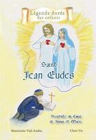 Couverture du livre « Saint Jean Eudes ; prophète du coeur de Jésus et Marie » de Mauricette Vial-Andru et Clara Vle aux éditions Saint Jude