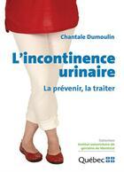Couverture du livre « L'incontinence urinaire ; la prévenir, la traiter » de Chantale Dumoulin aux éditions Pub Quebec