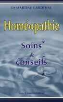 Couverture du livre « Homéopathie ; soins et conseils » de Martine Gardenal aux éditions Tredaniel