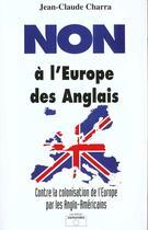 Couverture du livre « Non a l'europe des anglais » de J-C Charra aux éditions Osmondes