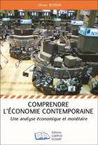 Couverture du livre « Comprendre l'économie contemporaine ; une analyse économique et monétaire » de Olivier Boissin aux éditions Campus Ouvert