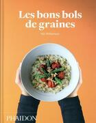 Couverture du livre « Les bons bols de graines » de Nik Williamson aux éditions Phaidon