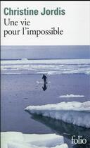 Couverture du livre « Une vie pour l'impossible » de Christine Jordis aux éditions Gallimard