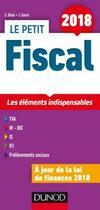 Couverture du livre « Le petit fiscal ; les éléments indispensables (édition 2018) » de Emmanuel Disle aux éditions Dunod
