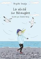 Couverture du livre « La vérité sur Bérangère » de Brigitte Smadja et Juliette Baily aux éditions Ecole Des Loisirs