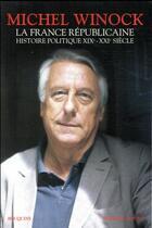 Couverture du livre « La France républicaine ; histoire politique, XIX-XXIe siècle » de Michel Winock aux éditions Robert Laffont