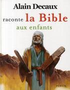 Couverture du livre « Alain Decaux raconte la Bible aux enfants » de Alain Decaux aux éditions Perrin
