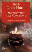 Couverture du livre « Apaiser l'esprit face à la violence ; la réponse du zen au terrorisme » de Thich Nhat Hanh aux éditions J'ai Lu