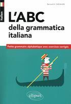 Couverture du livre « Italien ; l'ABC della grammatica italiana ; petite grammaire alphabétique avec exercices corrigés » de Bernard-A. Chevalier aux éditions Ellipses Marketing