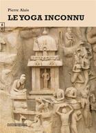 Couverture du livre « Le yoga inconnu » de Pierre Alais aux éditions Complicites