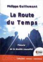 Couverture du livre « La route du temps ; théorie de la double causalité » de Philippe Guillemant aux éditions Temps Present