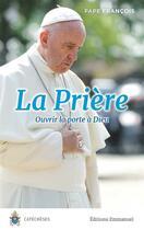 Couverture du livre « La prière ; ouvrir la porte à Dieu » de Pape Francois aux éditions Emmanuel