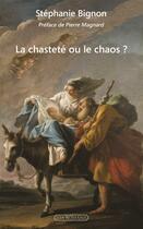 Couverture du livre « La chasteté ou le chaos ? » de Stephanie Bignon aux éditions Via Romana