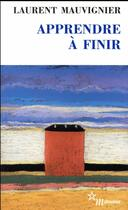 Couverture du livre « Apprendre à finir » de Laurent Mauvignier aux éditions Minuit