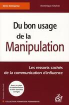Couverture du livre « Du bon usage de la manipulation ; les ressorts cachés de la communication d'influence » de Dominique Chalvin aux éditions Esf