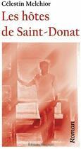 Couverture du livre « Les hôtes de Saint-Donat » de Celestin Melchior aux éditions Benevent
