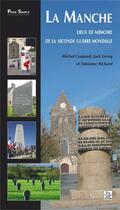Couverture du livre « La Manche ; lieux de mémoire de la seconde guerre mondiale » de Michel Coupard et Jack Lecoq et Fabienne Richard aux éditions Editions Sutton