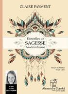 Couverture du livre « Etincelles de sagesse amerindiennes » de Claire Payment aux éditions Stanke Alexandre