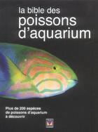 Couverture du livre « La bible des poissons d'aquarium ; plus de 200 espèces de poissons d'aquarium à découvrir » de David Goodwin aux éditions Modus Vivendi