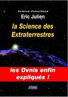 Couverture du livre « La science des extraterrestres » de Eric Julien aux éditions Jmg