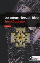 Couverture du livre « Les meurtriers de Dieu » de Jean Depreux aux éditions Les Nouveaux Auteurs