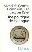 Couverture du livre « Une politique de la langue » de Michel De Certeau et Jacques Revel et Dominique Julia aux éditions Gallimard