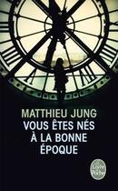 Couverture du livre « Vous êtes nés à la bonne époque » de Matthieu Jung aux éditions Lgf