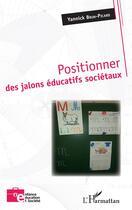 Couverture du livre « Positionner des jalons éducatifs sociétaux » de Yannick Brun-Picard aux éditions L'harmattan
