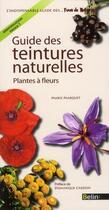 Couverture du livre « Guide des teintures naturelles ; fougères et plantes à fleurs » de Marie Marquet aux éditions Belin