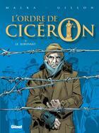 Couverture du livre « L'ordre de Cicéron t.3 ; le survivant » de Richard Malka et Paul Gillon aux éditions Glenat