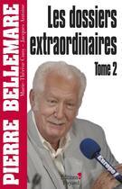 Couverture du livre « Les dossiers extraordinaires t.2 » de Pierre Bellemare aux éditions Editions 1