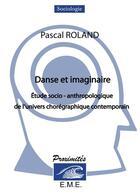 Couverture du livre « Danse et imaginaire ; étude socio-anthropologique de l'univers chorégraphique contemporain » de Marlene Lebrun aux éditions Eme Editions