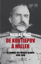 Couverture du livre « De Koutiepov à Miller ; le combat des Russes blancs ; 1930-1940 » de Nicolas Ross aux éditions Syrtes