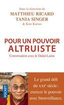Couverture du livre « Pour un pouvoir altruiste » de Matthieu Ricard et Tania Singer aux éditions Pocket