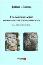 Couverture du livre « Colombier-le-Vieux ; chemins sacrés et peintures rupestres » de Bertrand Le Tourneau aux éditions Editions Du Net