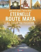 Couverture du livre « Éternelle route des Mayas » de Marie-Sophie Chabres et Jean-Paul Naddeo aux éditions Grund