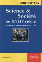 Couverture du livre « Science et societe au xviiie siecle. en france et en grande-bretagne de 1687 a 1789. concours ens » de Cedric Grimoult aux éditions Ellipses