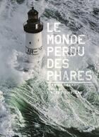 Couverture du livre « Le monde perdu des phares » de Vincent Guigueno et Jean Guichard aux éditions La Martiniere