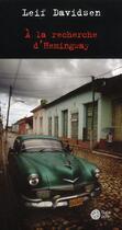 Couverture du livre « À la recherche d'Hemingway » de Leif Davidsen et Monique Christiansen aux éditions Gaia