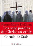 Couverture du livre « Les sept paroles du Christ en croix » de Pierre-Marie Delfieux aux éditions Parole Et Silence