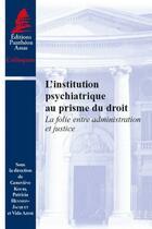 Couverture du livre « L'institution psychiatrique au prisme du droit ; la folie entre administration et justice » de Genevieve Koubi aux éditions Pantheon-assas