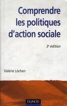 Couverture du livre « Comprendre les politiques d'action sociale (3e édition) » de Valerie Lochen aux éditions Dunod