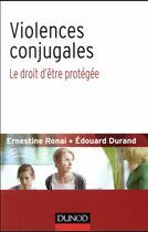 Couverture du livre « Violences conjugales ; le droit d'être protégée » de Edouard Durand et Ernestine Ronai aux éditions Dunod
